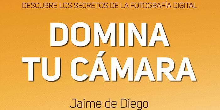 Domina tu cámara, una buena guía de iniciación a la fotografía por menos de 9 euros