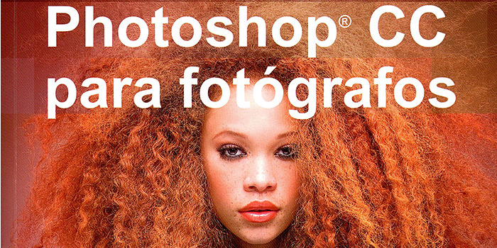 Photoshop CC para fotógrafos, el gran libro de Martin Evening sobre el programa ya tiene traducción en español