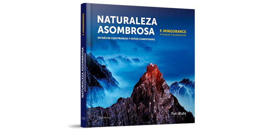 Naturaleza asombrosa, un libro de fotografía espectacular de Francisco Mingorance en FotoRuta