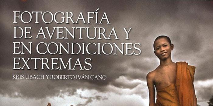Un libro sobre fotografía de aventura y en condiciones extremas para aficionados a la fotografía de viajes