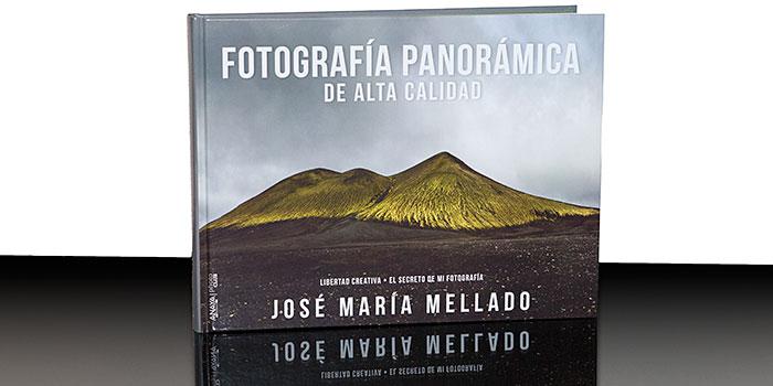 Fotografía Panorámica de Alta Calidad, el nuevo libro de José María Mellado que cierra su trilogía técnica