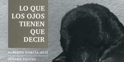 Lo que los ojos tienen que decir, poesía en imágenes y en palabra de Alberto García Alix y Jenaro Talens