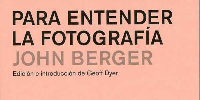 Para entender la fotografía, un libro de John Berger con sus reflexiones sobre la imagen