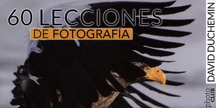 60 lecciones de fotografía, un libro para aprender sí o sí