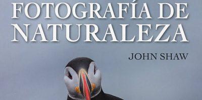 Fotografía de naturaleza, un libro que enseña e inspira, con la experiencia de John Shaw