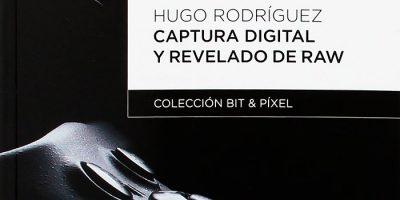 Captura Digital y revelado de RAW, un gran libro con los fundamentos de la fotografía digital