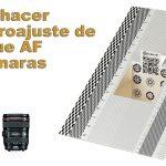 Tutorial: cómo hacer el microajuste de enfoque automático AF en cámaras réflex
