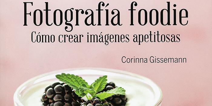 Un magnífico libro para aprender a hacer fotografía gastronómica