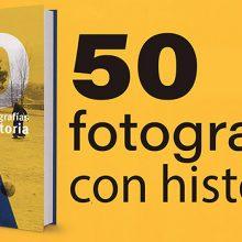 50 Fotografías con Historia, un interesante libro sobre la vida en torno al hecho fotográfico
