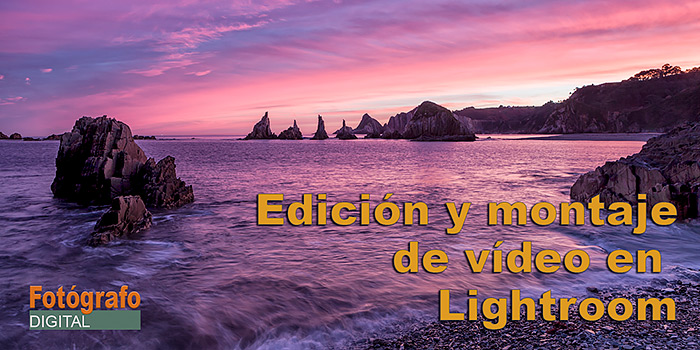 Tutorial: edición y montaje de vídeo con Lightroom