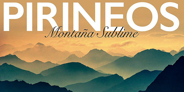 Pirineo, Montaña Sublime, un libro lleno de paisajes y cumbres