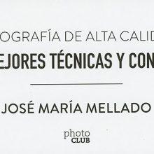 Mis mejores técnicas y consejos, un libro de recetas fotográficas de José María Mellado