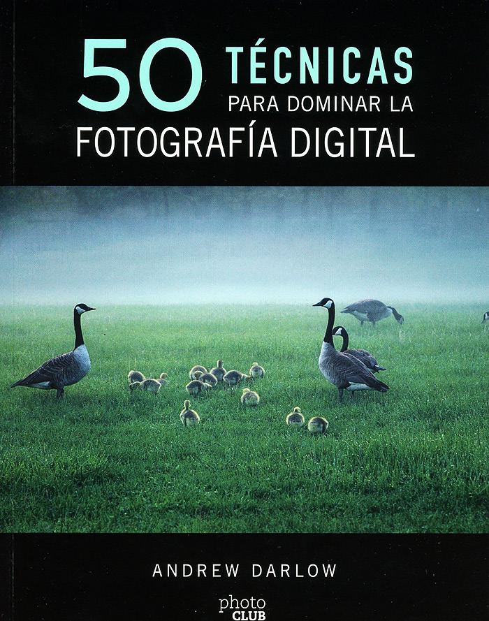 :50 técnicas para dominar la fotografía digita