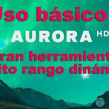 Tutorial básico de Aurora HDR 19. Procesado de alto rango dinámico