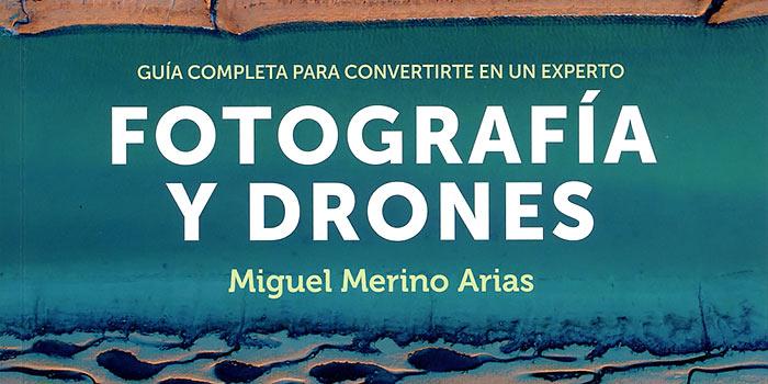 Fotografía y Drones. Guía completa para convertirse en un experto,