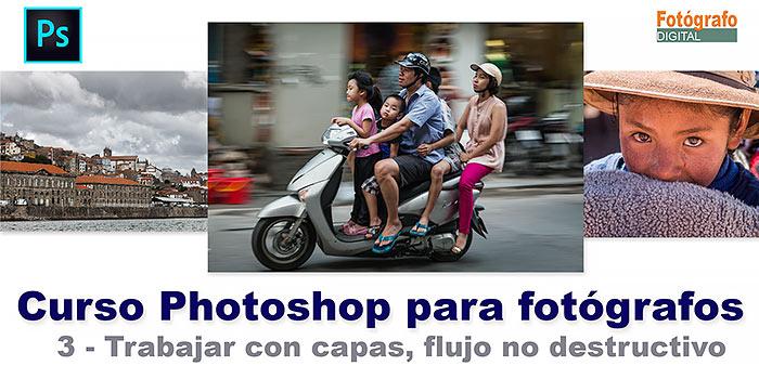 Curso de Photoshop para fotógrafos - 3 trabajo no destructivo, las capas